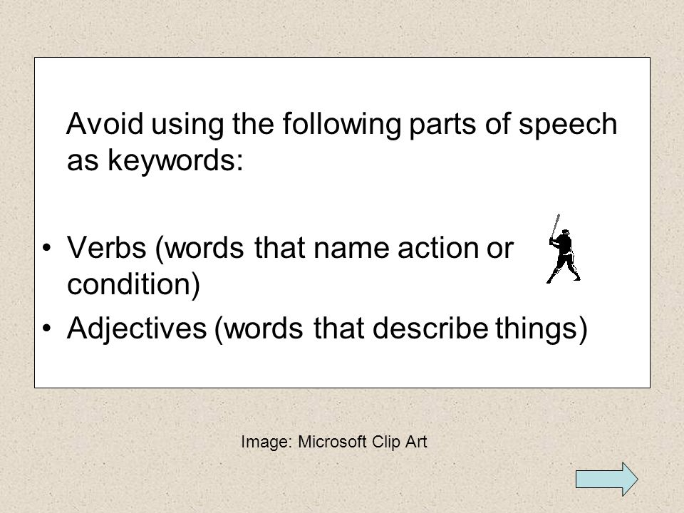 Use nouns (words that name people, places, things and ideas) as keywords Images: Microsoft Clip Art Noun