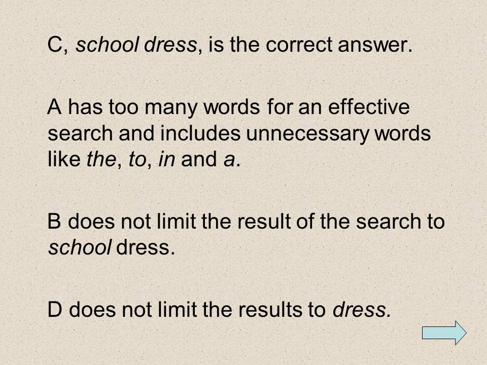 Quick Quiz If you were searching for information on appropriate dress in a school environment, which of the following would you use as keywords? A.The