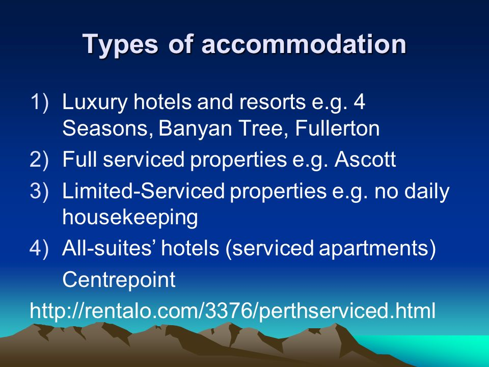 Types of accommodation 1)Luxury hotels and resorts e.g. 4 Seasons, Banyan Tree, Fullerton 2)Full serviced properties e.g. Ascott 3)Limited-Serviced pr