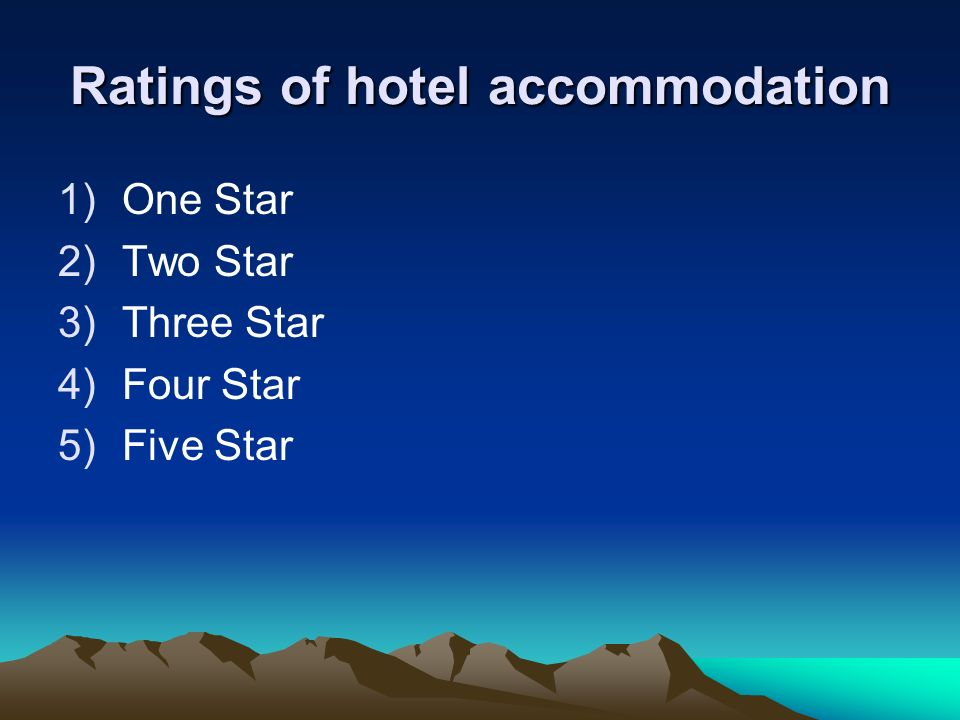 Ratings of hotel accommodation 1)One Star 2)Two Star 3)Three Star 4)Four Star 5)Five Star