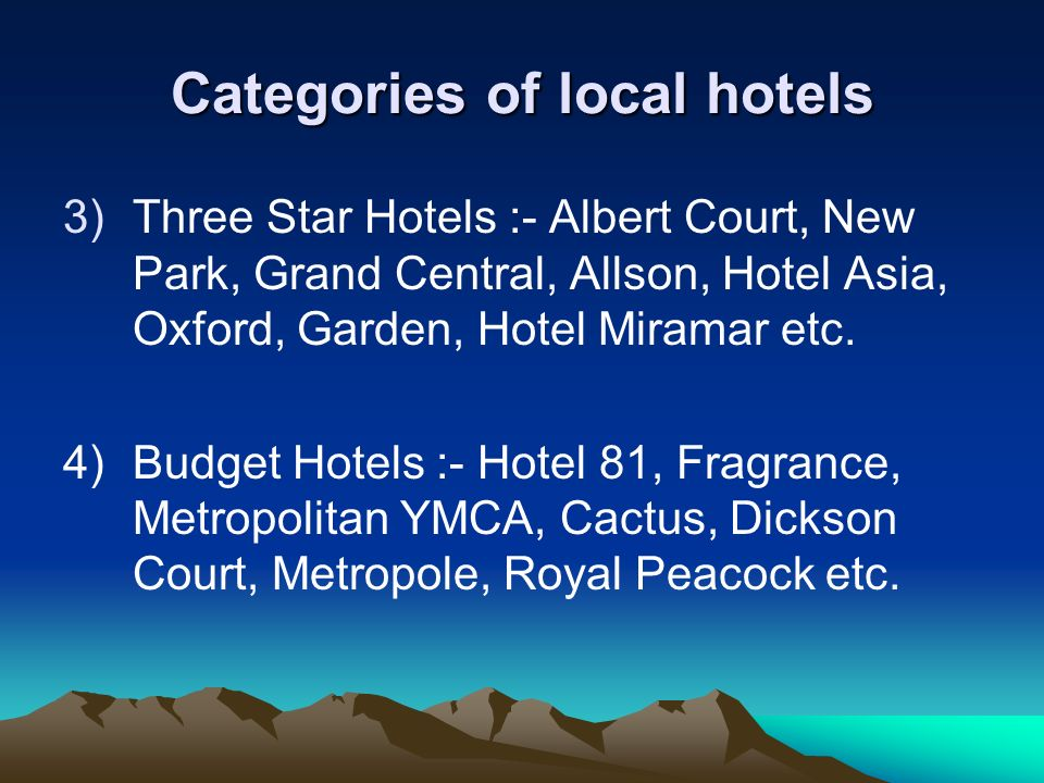 Categories of local hotels 3)Three Star Hotels :- Albert Court, New Park, Grand Central, Allson, Hotel Asia, Oxford, Garden, Hotel Miramar etc. 4)Budg