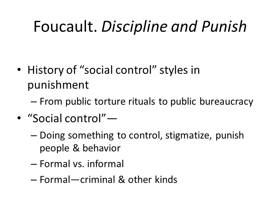 Old style of social control (Foucault) Story of Damiensregicide, parricide Qualities of punishment