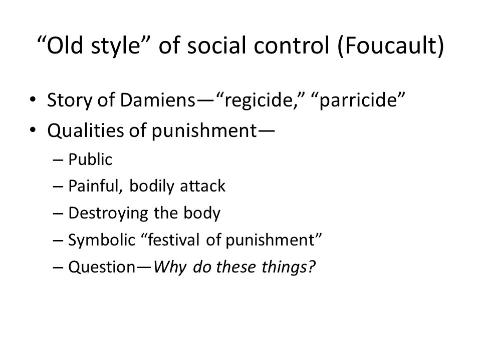 Old style of social control (Foucault) Why do these things? Symbolic meaning?