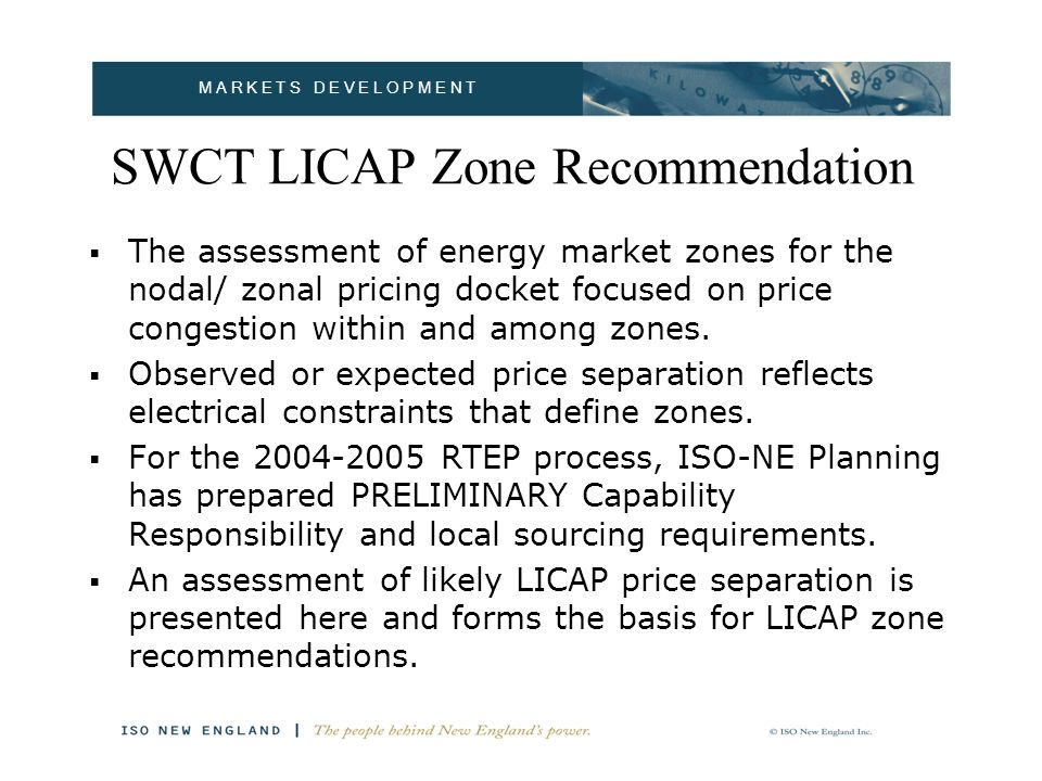 M A R K E T S D E V E L O P M E N T SWCT LICAP Zone Recommendation DISCLAIMERS: – Sourcing requirements are PRELIMINARY.