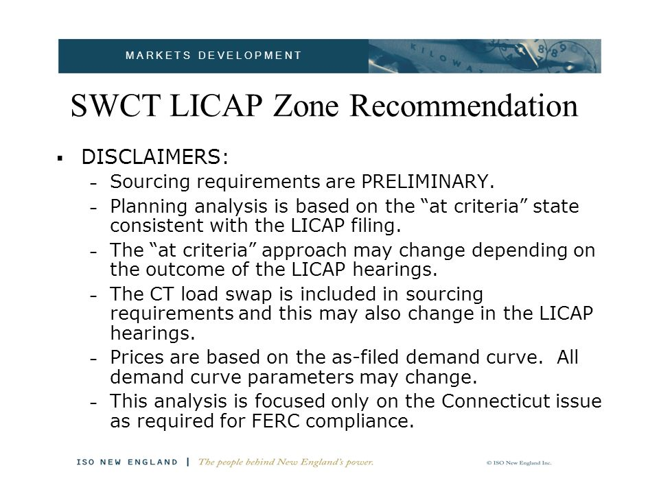 M A R K E T S D E V E L O P M E N T SWCT LICAP Zone Recommendation Preliminary Connecticut requirements by RTEP zone: