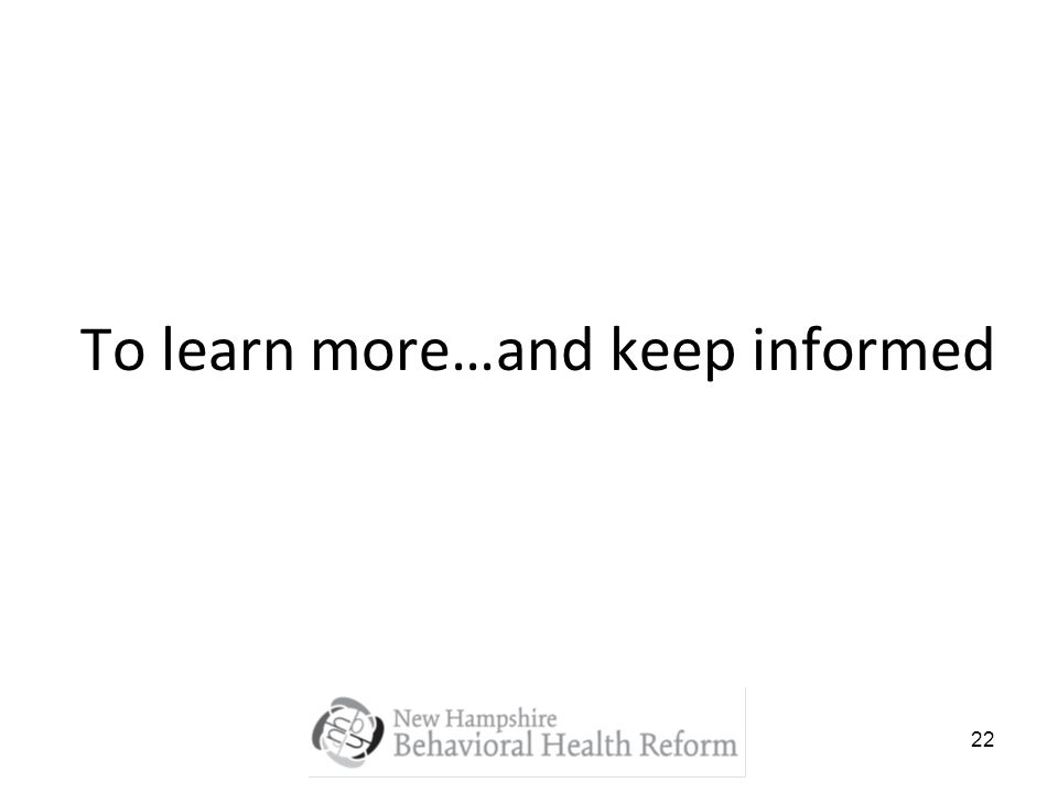 22 To learn more…and keep informed
