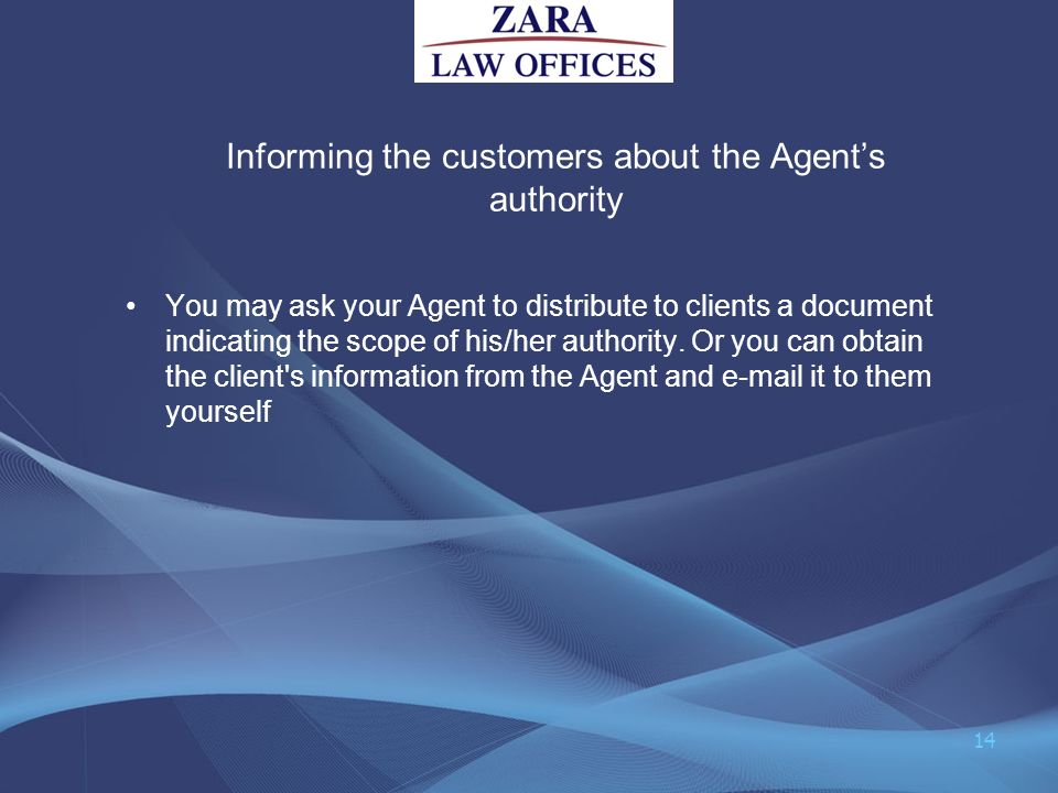 Informing the customers about the Agents authority You may ask your Agent to distribute to clients a document indicating the scope of his/her authorit