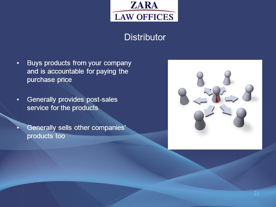 Distributor Buys products from your company and is accountable for paying the purchase price Generally provides post-sales service for the products Ge