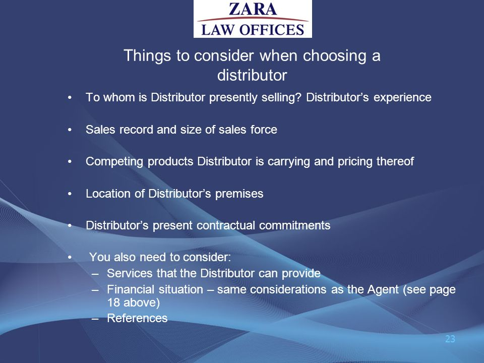 Things to consider when choosing a distributor To whom is Distributor presently selling? Distributors experience Sales record and size of sales force