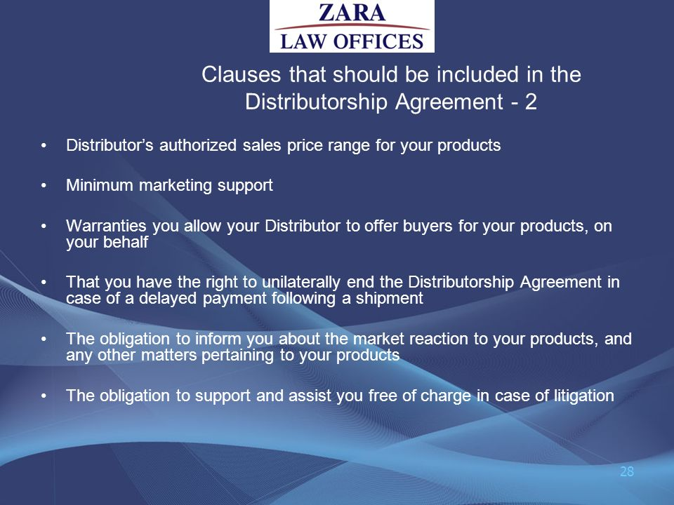 Clauses that should be included in the Distributorship Agreement - 2 Distributors authorized sales price range for your products Minimum marketing sup