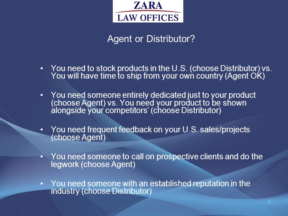 You need to stock products in the U.S. (choose Distributor) vs. You will have time to ship from your own country (Agent OK) You need someone entirely
