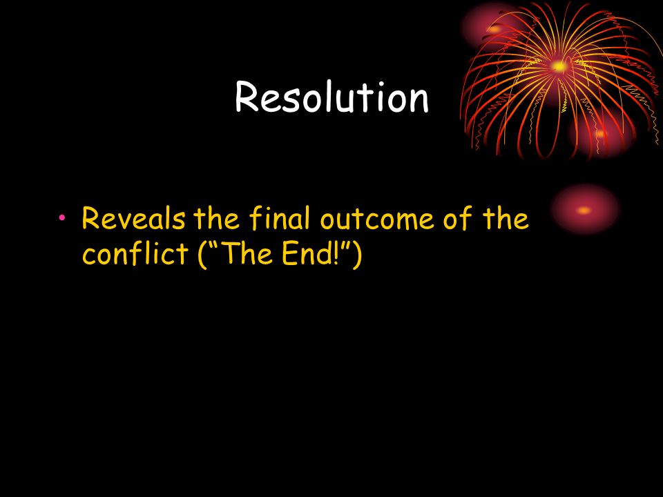 Resolution Reveals the final outcome of the conflict (The End!)