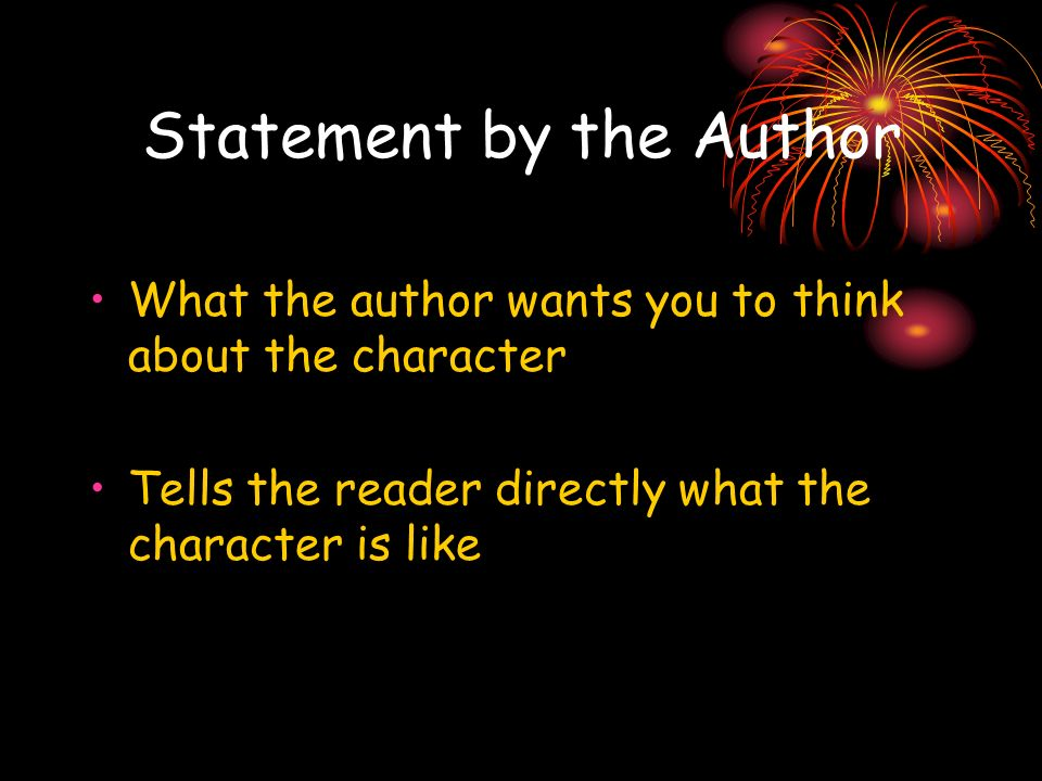 Statement by the Author What the author wants you to think about the character Tells the reader directly what the character is like