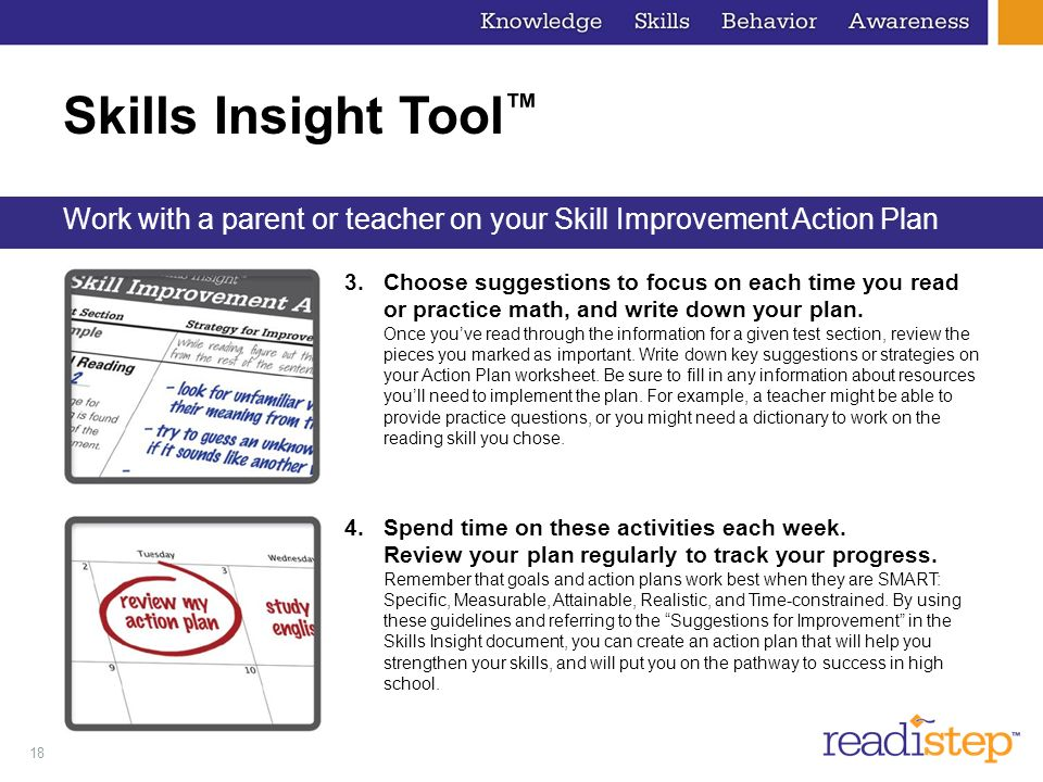 18 Skills Insight Tool Work with a parent or teacher on your Skill Improvement Action Plan 3.Choose suggestions to focus on each time you read or prac
