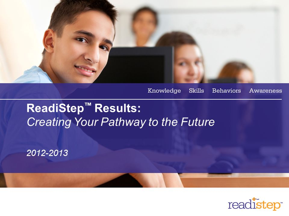 2 ReadiStep Results: Creating Your Pathway to the Future 2012-2013