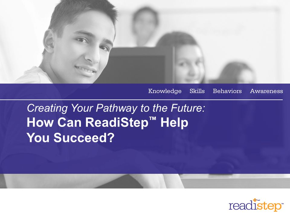 6 Why Is ReadiStep Important.Its the first step on your path to college and career readiness.