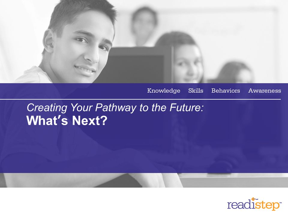 19 Creating Your Pathway to the Future: MyRoad : Exploring College and Career Opportunities