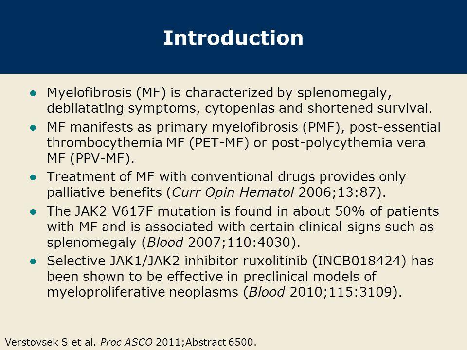 Verstovsek S et al. Proc ASCO 2011;Abstract 6500. Introduction Myelofibrosis (MF) is characterized by splenomegaly, debilatating symptoms, cytopenias