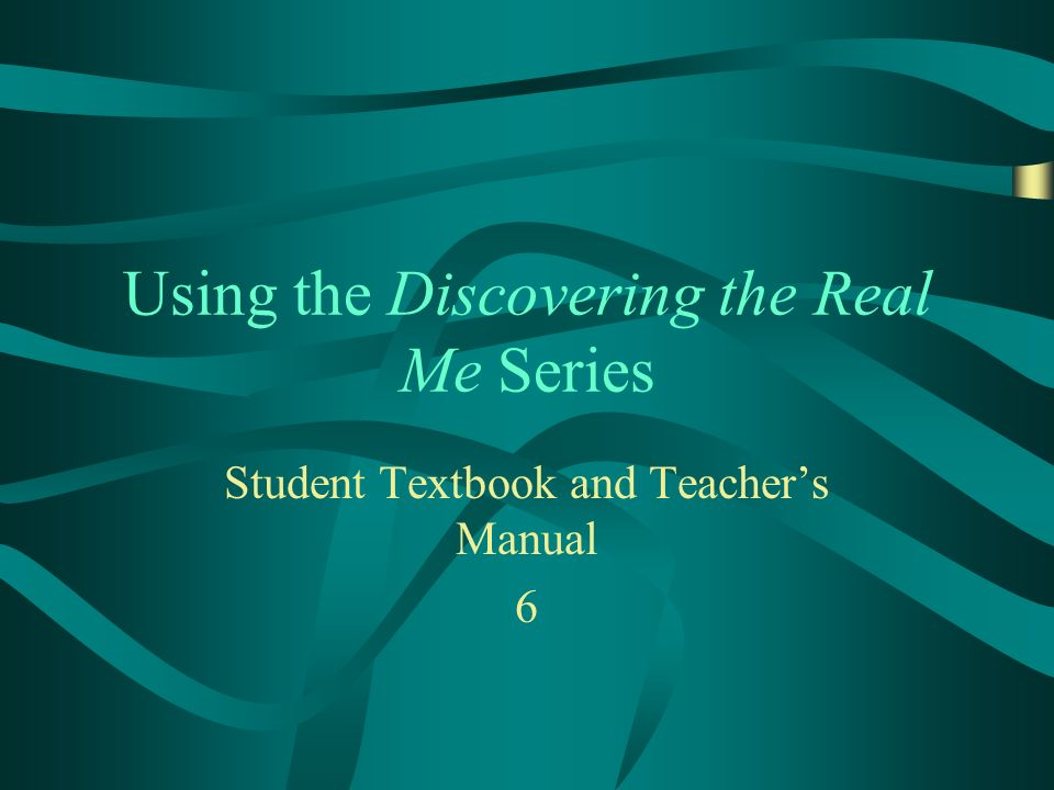 Using the Discovering the Real Me Series Student Textbook and Teachers Manual 6