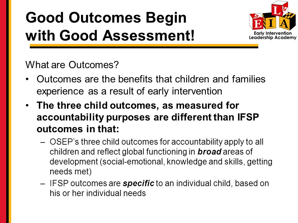 Good Outcomes Begin with Good Assessment.What are Outcomes.