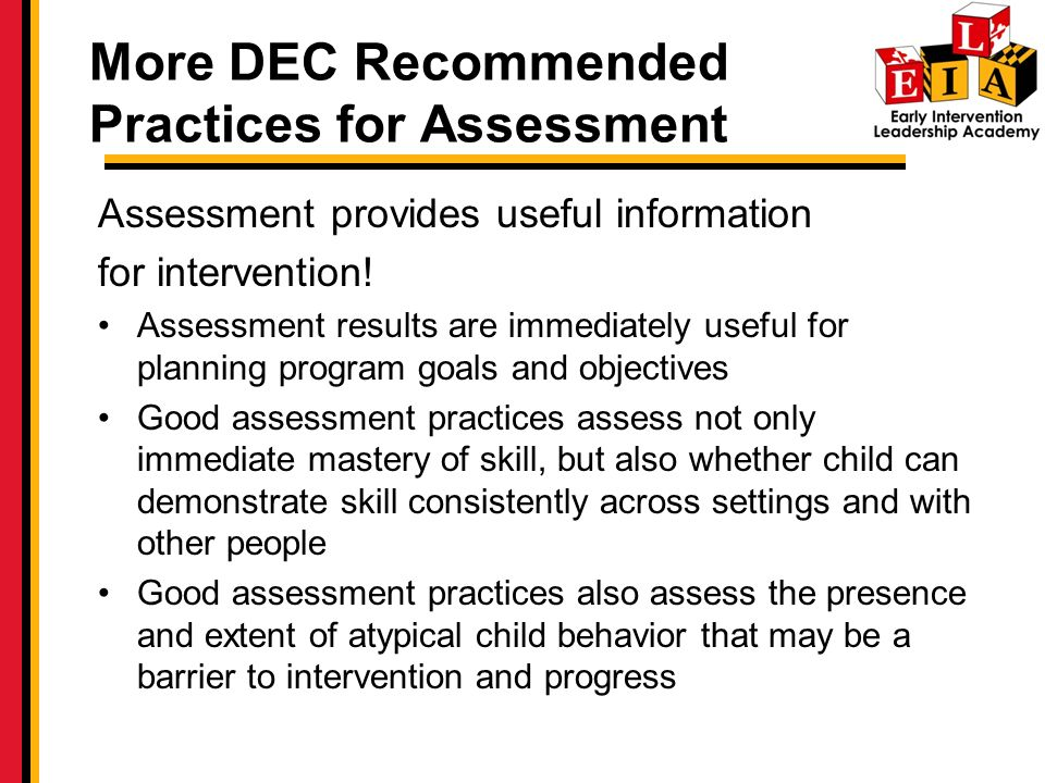 More DEC Recommended Practices for Assessment Assessment provides useful information for intervention.