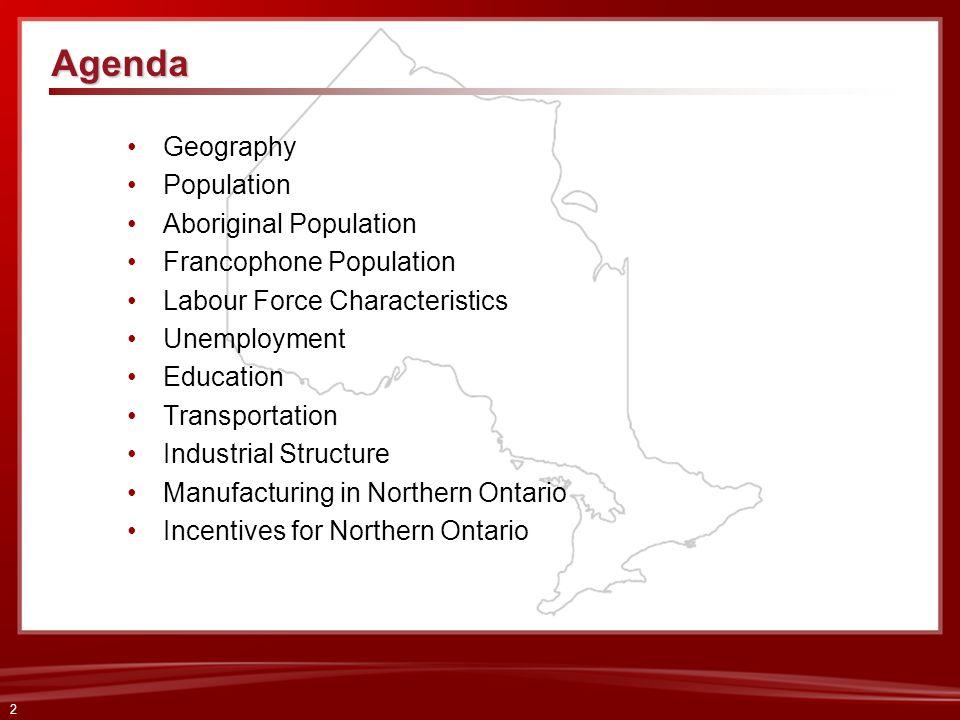 2 Geography Population Aboriginal Population Francophone Population Labour Force Characteristics Unemployment Education Transportation Industrial Stru