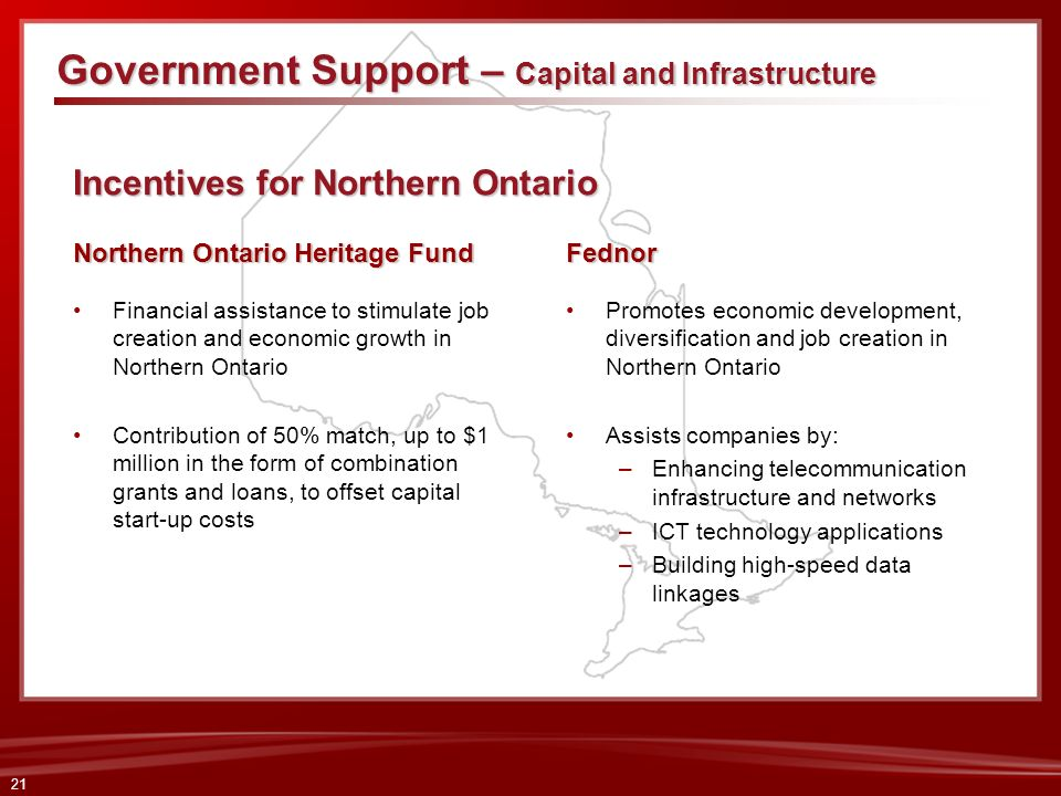21 Incentives for Northern Ontario Incentives for Northern Ontario Northern Ontario Heritage Fund Financial assistance to stimulate job creation and e