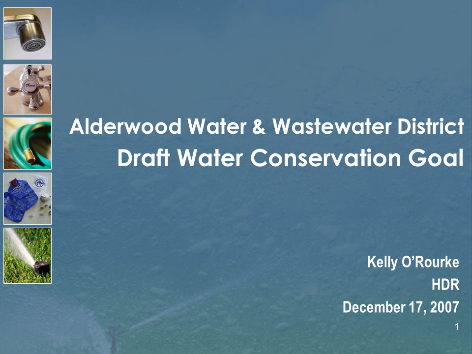 1 Alderwood Water & Wastewater District Draft Water Conservation Goal Kelly ORourke HDR December 17, 2007