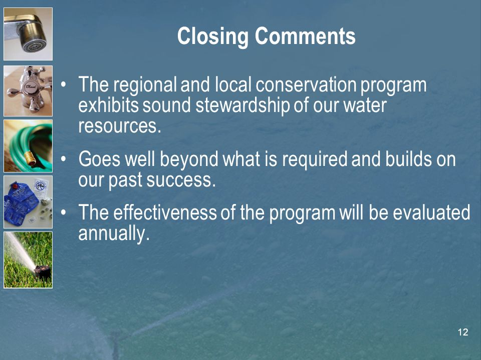 12 Closing Comments The regional and local conservation program exhibits sound stewardship of our water resources.