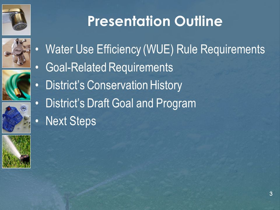 3 Presentation Outline Water Use Efficiency (WUE) Rule Requirements Goal-Related Requirements Districts Conservation History Districts Draft Goal and Program Next Steps