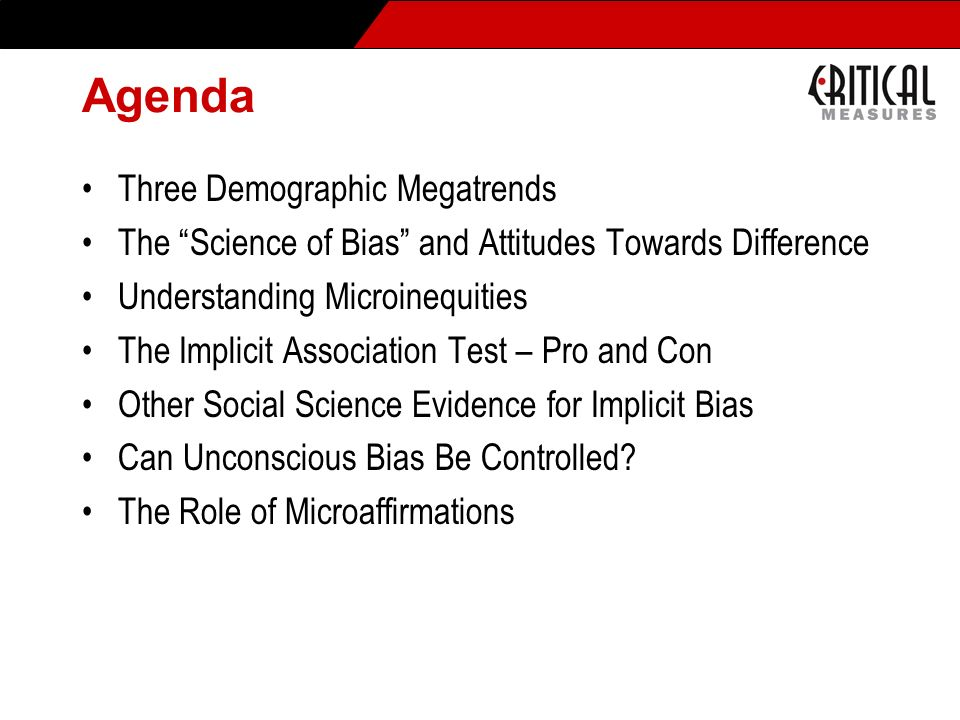 Agenda Three Demographic Megatrends The Science of Bias and Attitudes Towards Difference Understanding Microinequities The Implicit Association Test –