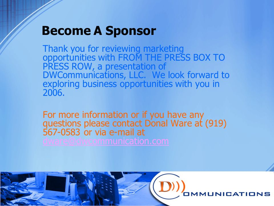 Become A Sponsor Thank you for reviewing marketing opportunities with FROM THE PRESS BOX TO PRESS ROW, a presentation of DWCommunications, LLC.