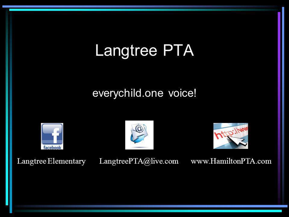 Langtree PTA everychild.one voice! Langtree ElementaryLangtreePTA@live.comwww.HamiltonPTA.com