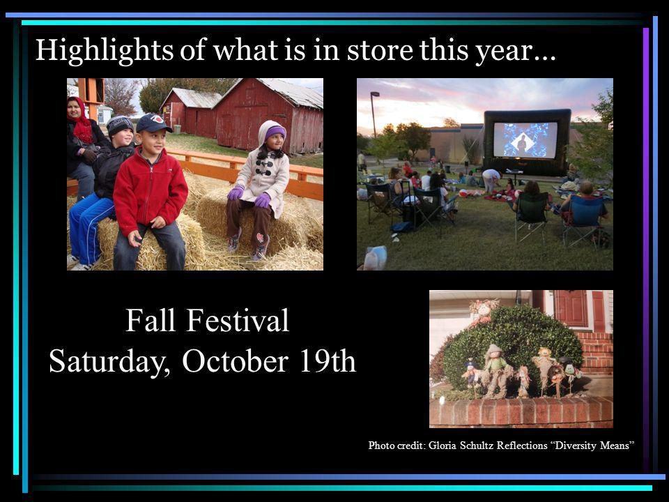 Highlights of what is in store this year… Fall Festival Saturday, October 19th Photo credit: Gloria Schultz Reflections Diversity Means