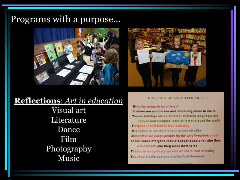 Reflections: Art in education Visual art Literature Dance Film Photography Music Programs with a purpose…