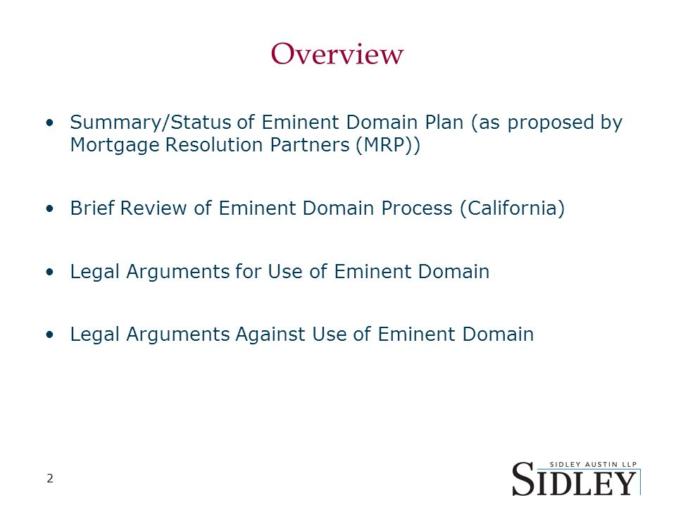 Overview Summary/Status of Eminent Domain Plan (as proposed by Mortgage Resolution Partners (MRP)) Brief Review of Eminent Domain Process (California) Legal Arguments for Use of Eminent Domain Legal Arguments Against Use of Eminent Domain 2