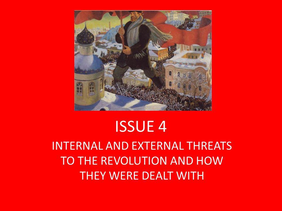INTERNAL AND EXTERNAL THREATS FEB REVOLUTION INTERNAL General chaos Lenins Return Kornilov Conspiracy October Revolution EXTERNAL Foreign Forces