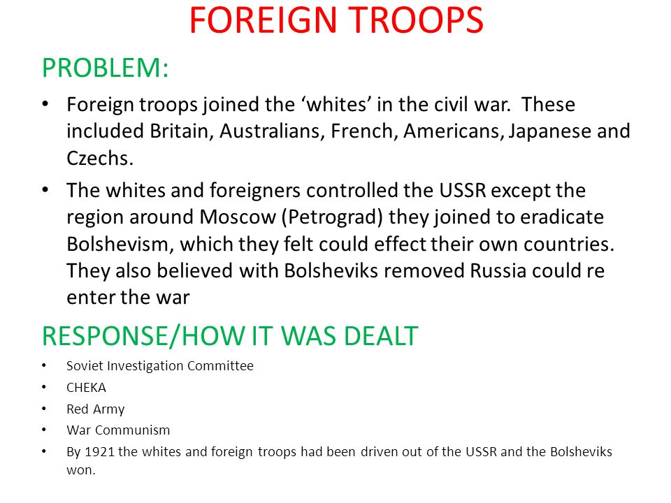 FOREIGN TROOPS PROBLEM: Foreign troops joined the whites in the civil war. These included Britain, Australians, French, Americans, Japanese and Czechs