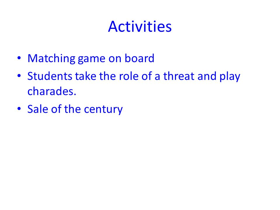 Activities Matching game on board Students take the role of a threat and play charades. Sale of the century