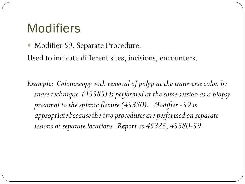 Modifiers Modifier 59, Separate Procedure.Used to indicate different sites, incisions, encounters.