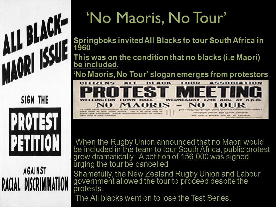 No Maoris, No TourNo Maoris, No Tour Springboks invited All Blacks to tour South Africa in 1960 This was on the condition that no blacks (i.e Maori) b