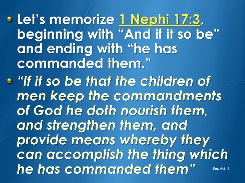 Listen for what the Lord promises when we are obedient: One group will read 1 Nephi 17:3 in unison. 1 Nephi 17:31 Nephi 17:3 One group will read 1 Nep