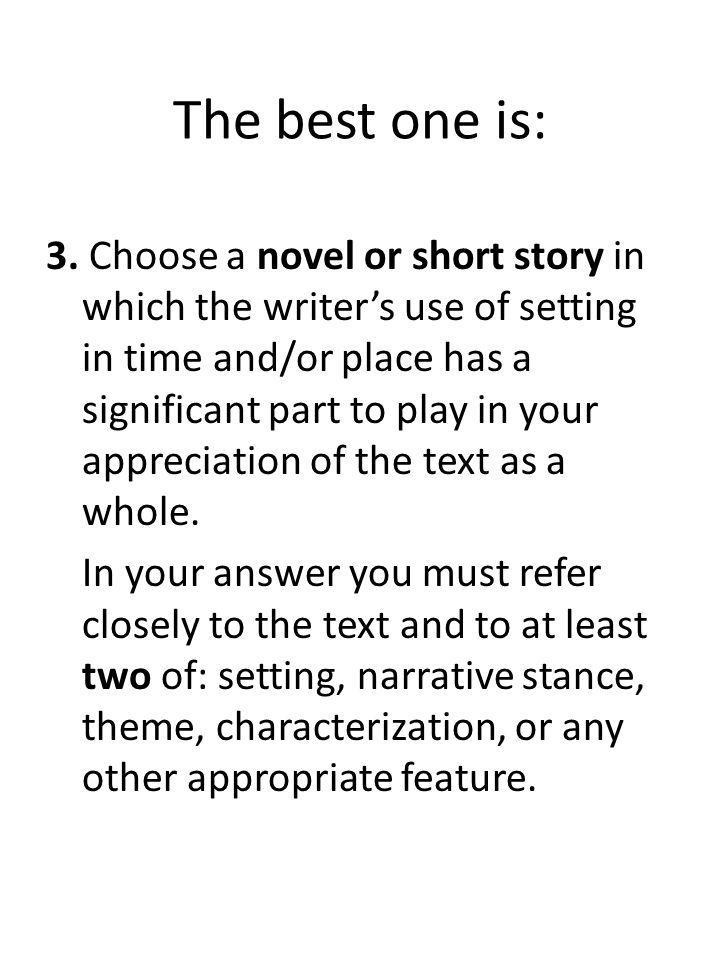 The best one is: 3. Choose a novel or short story in which the writers use of setting in time and/or place has a significant part to play in your appr