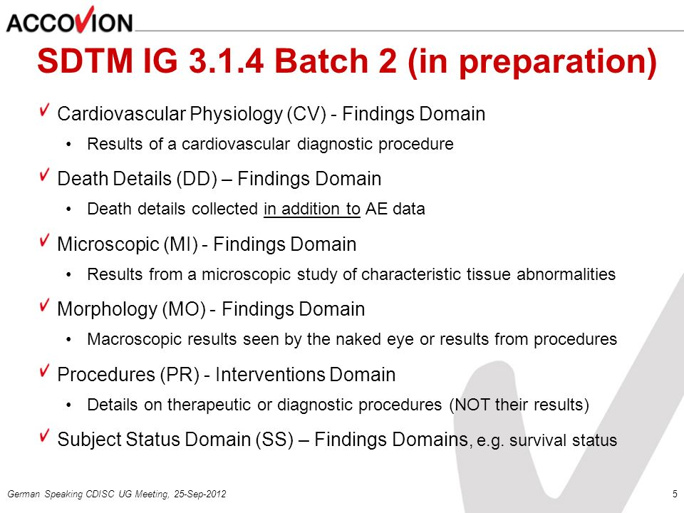 German Speaking CDISC UG Meeting, 25-Sep-20125 SDTM IG 3.1.4 Batch 2 (in preparation) Cardiovascular Physiology (CV) - Findings Domain Results of a ca