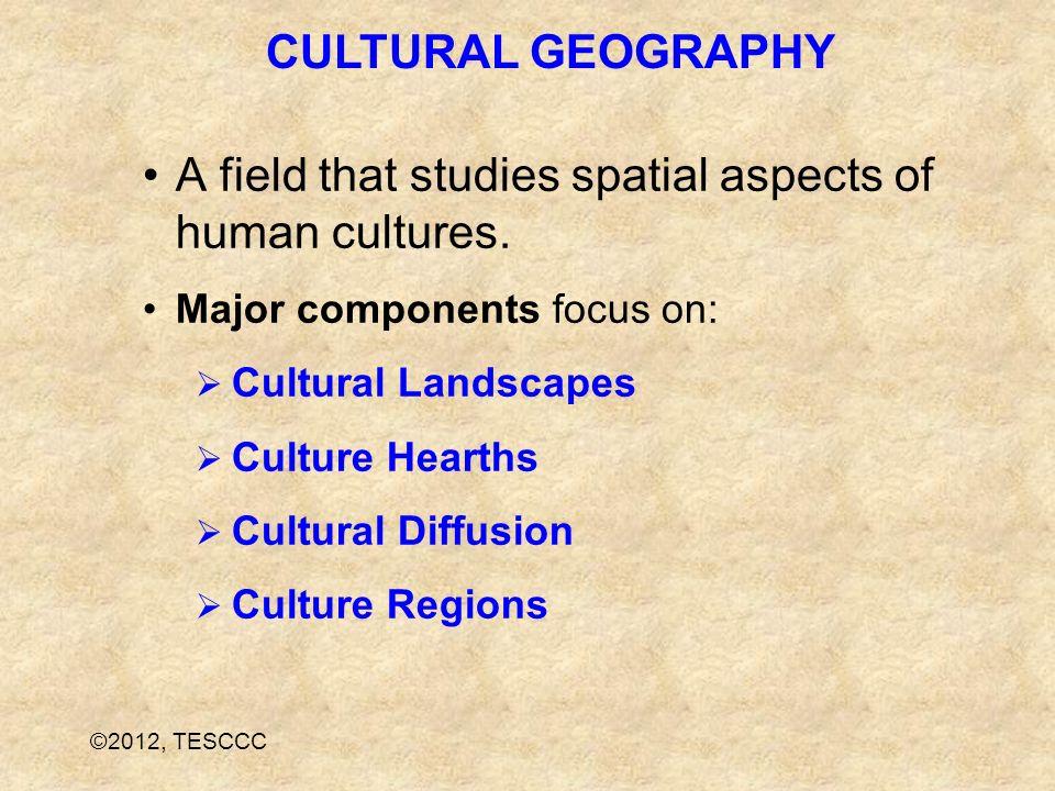 A field that studies spatial aspects of human cultures. Major components focus on: Cultural Landscapes Culture Hearths Cultural Diffusion Culture Regi