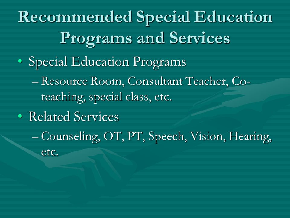 Recommended Special Education Programs and Services Special Education ProgramsSpecial Education Programs –Resource Room, Consultant Teacher, Co- teach