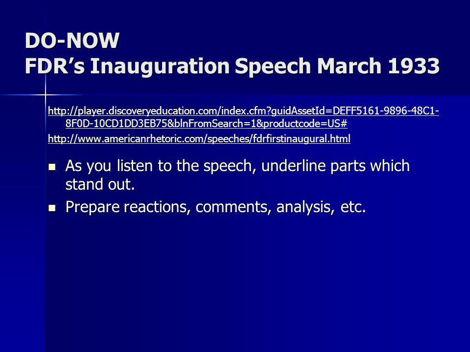 DO-NOW FDRs Inauguration Speech March 1933 http://player.discoveryeducation.com/index.cfm?guidAssetId=DEFF5161-9896-48C1- 8F0D-10CD1DD3EB75&blnFromSea