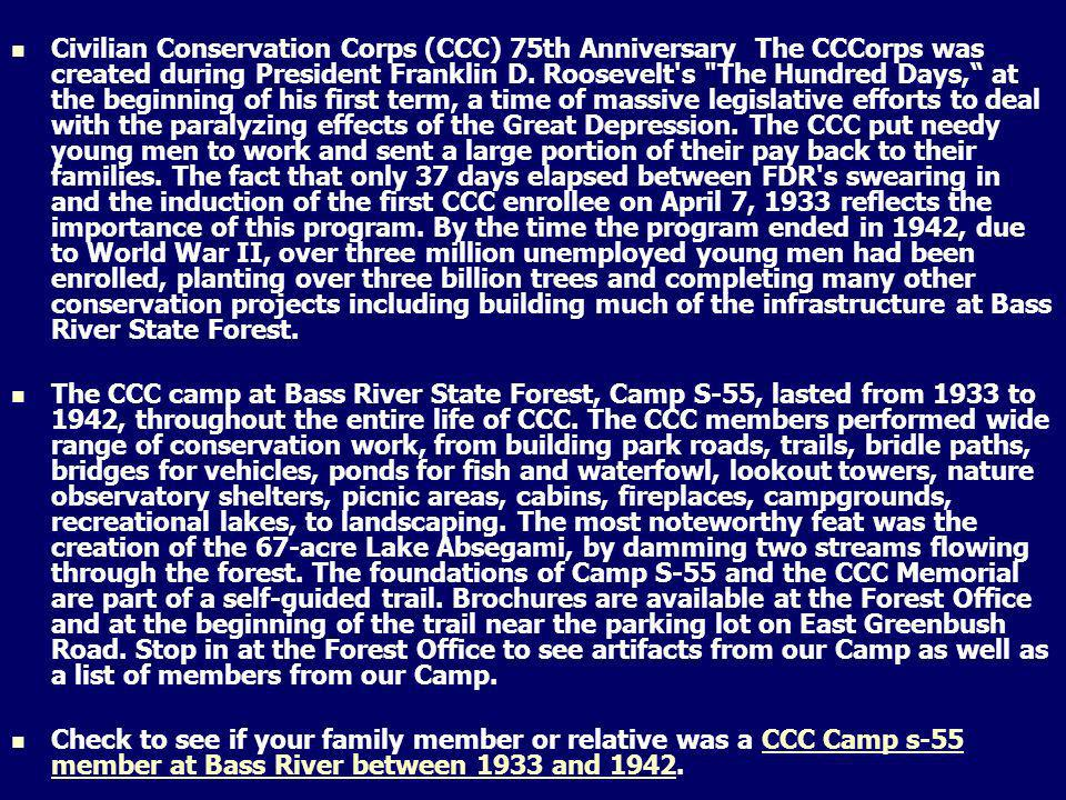 Civilian Conservation Corps (CCC) 75th Anniversary The CCCorps was created during President Franklin D. Roosevelt's