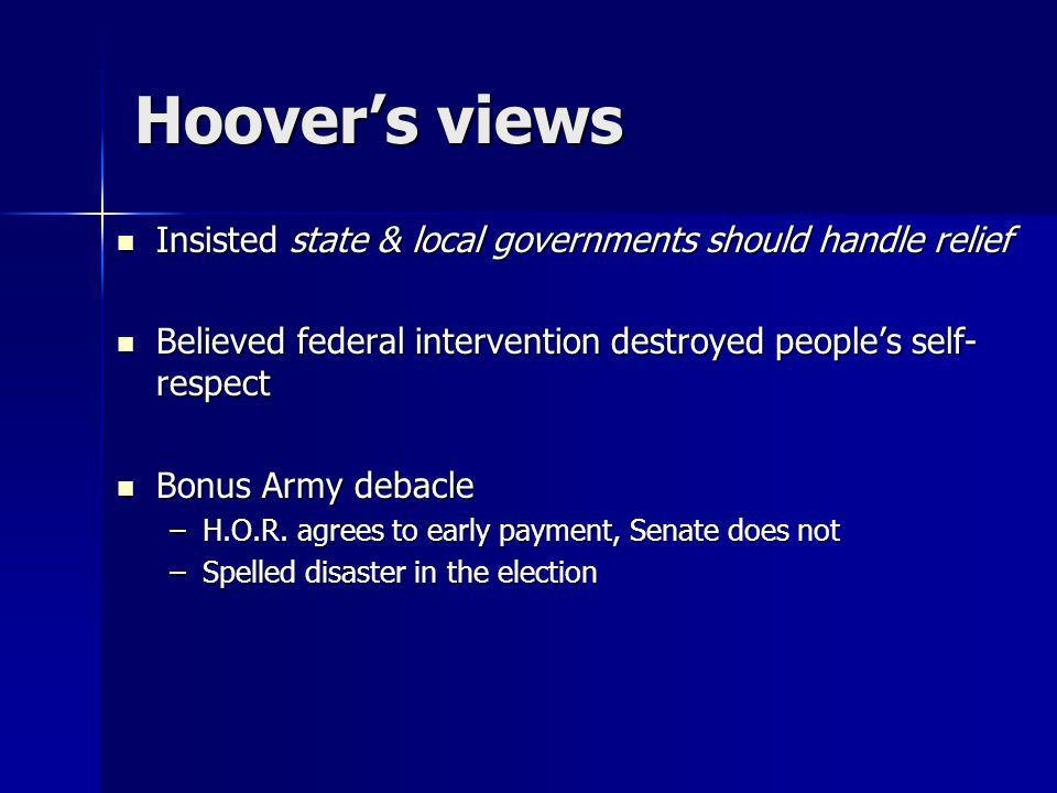 Hoovers views Insisted state & local governments should handle relief Insisted state & local governments should handle relief Believed federal interve