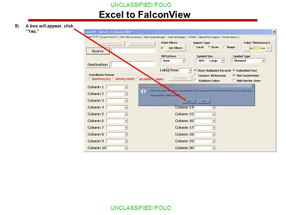 UNCLASSIFIED//FOUO Excel to FalconView 5)A box will appear, click Yes.